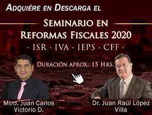 Seminario en Reformas Fiscales 2020: ISR - IVA - IEPS - CFF